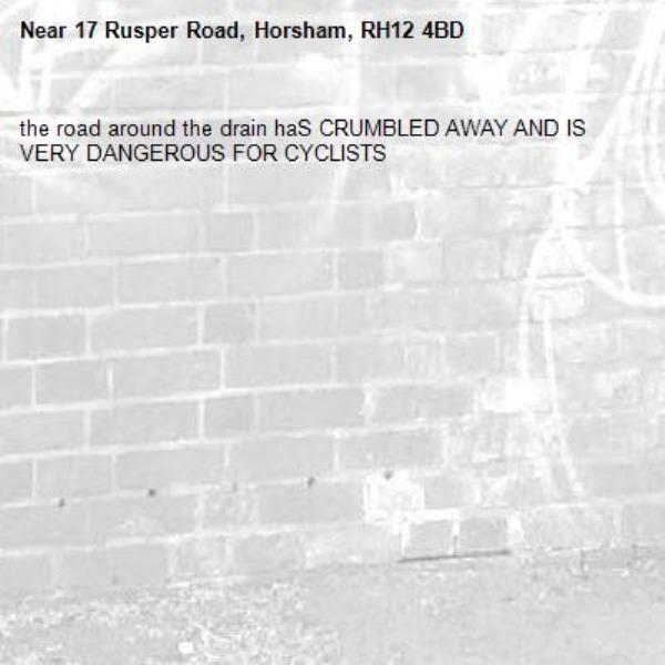 the road around the drain haS CRUMBLED AWAY AND IS VERY DANGEROUS FOR CYCLISTS-17 Rusper Road, Horsham, RH12 4BD
