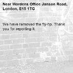 We have removed the fly-tip. Thank you for reporting it.-Wardens Office Janson Road, London, E15 1TG