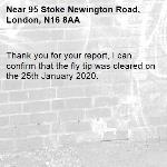 Thank you for your report, I can confirm that the fly tip was cleared on the 25th January 2020.-95 Stoke Newington Road, London, N16 8AA