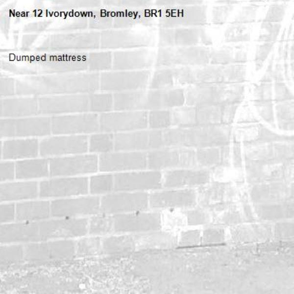 Dumped mattress -12 Ivorydown, Bromley, BR1 5EH