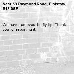 We have removed the fly-tip. Thank you for reporting it.-69 Raymond Road, Plaistow, E13 0SP