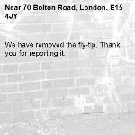 We have removed the fly-tip. Thank you for reporting it.-70 Bolton Road, London, E15 4JY