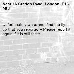 Unfortunately we cannot find the fly-tip that you reported – Please report it again if it is still there-16 Credon Road, London, E13 9BJ