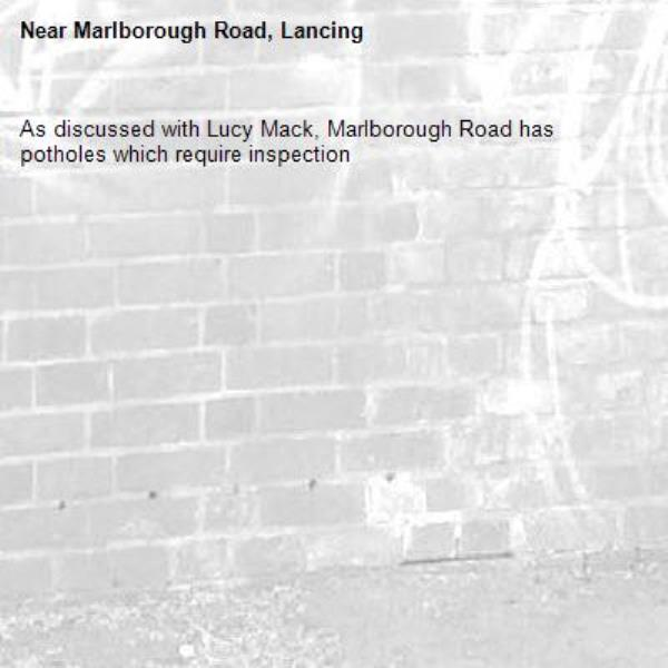 As discussed with Lucy Mack, Marlborough Road has potholes which require inspection-Marlborough Road, Lancing