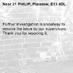 Further investigation is underway to resolve the issue by our supervisors. Thank you for reporting it.-21 PHILIP, Plaistow, E13 8DL