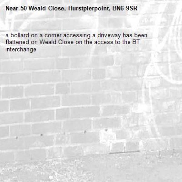 a bollard on a corner accessing a driveway has been flattened on Weald Close on the access to the BT interchange-50 Weald Close, Hurstpierpoint, BN6 9SR