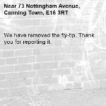 We have removed the fly-tip. Thank you for reporting it.-73 Nottingham Avenue, Canning Town, E16 3RT