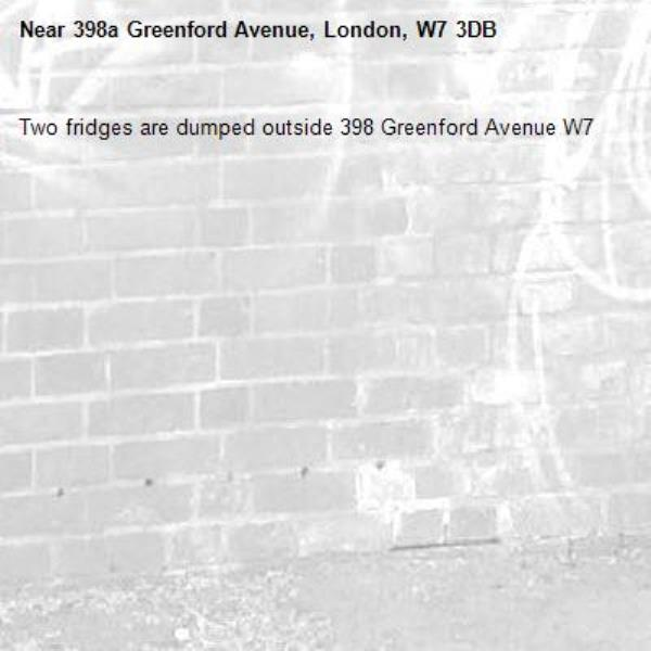 Two fridges are dumped outside 398 Greenford Avenue W7 -398a Greenford Avenue, London, W7 3DB