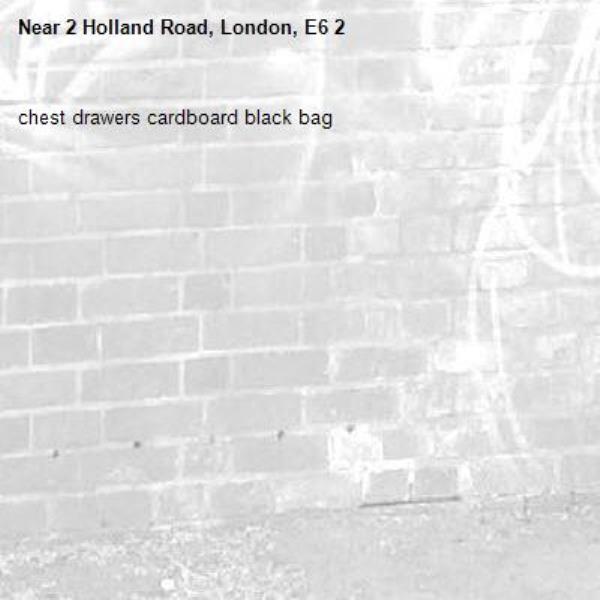chest drawers cardboard black bag-2 Holland Road, London, E6 2
