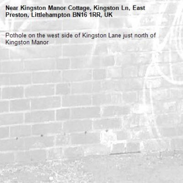 Pothole on the west side of Kingston Lane just north of Kingston Manor-Kingston Manor Cottage, Kingston Ln, East Preston, Littlehampton BN16 1RR, UK