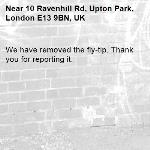 We have removed the fly-tip. Thank you for reporting it.-10 Ravenhill Rd, Upton Park, London E13 9BN, UK