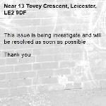 This issue is being investigate and will be resolved as soon as possible   Thank you  -13 Tovey Crescent, Leicester, LE2 9DF
