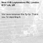 We have removed the fly-tip. Thank you for reporting it.-65B Leytonstone Rd, London E15 1JA, UK