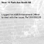 Logged for ASB/Enforcement Officer to deal with the issue. Ref:WK458335-16 Park Ave North N8