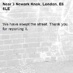 We have swept the street. Thank you for reporting it.-3 Newark Knok, London, E6 6LE