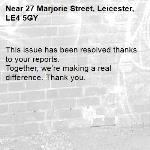 This issue has been resolved thanks to your reports. Together, we're making a real difference. Thank you.  -27 Marjorie Street, Leicester, LE4 5GY