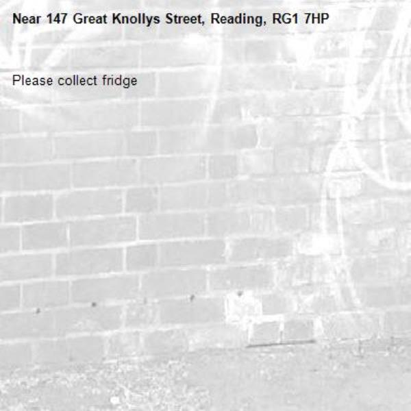 Please collect fridge -147 Great Knollys Street, Reading, RG1 7HP