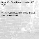 We have removed the fly-tip. Thank you for reporting it.-57a Field Road, London, E7 9DN