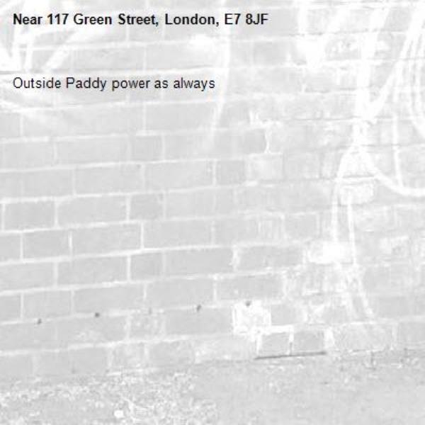 Outside Paddy power as always-117 Green Street, London, E7 8JF