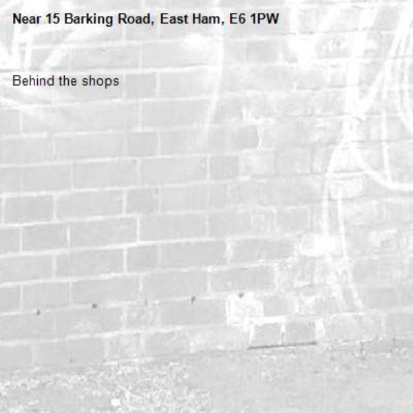Behind the shops -15 Barking Road, East Ham, E6 1PW