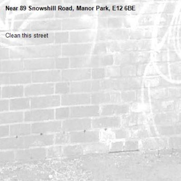 Clean this street -89 Snowshill Road, Manor Park, E12 6BE