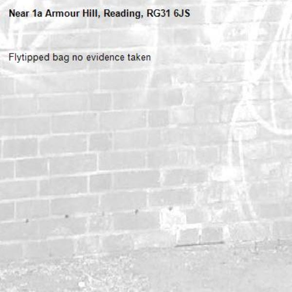Flytipped bag no evidence taken -1a Armour Hill, Reading, RG31 6JS