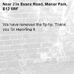 We have removed the fly-tip. Thank you for reporting it.-23a Essex Road, Manor Park, E12 6RF