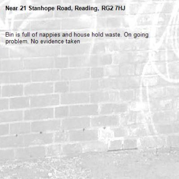 Bin is full of nappies and house hold waste. On going  problem. No evidence taken -21 Stanhope Road, Reading, RG2 7HJ
