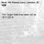 The Target Date has been set as 15/11/2019-169 Forest Lane, London, E7 9BB