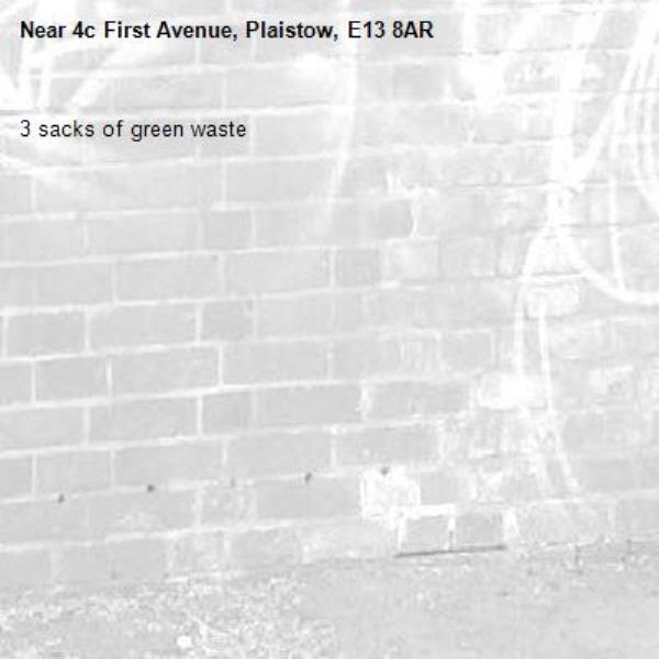 3 sacks of green waste -4c First Avenue, Plaistow, E13 8AR