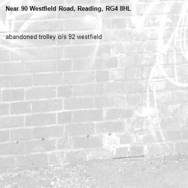 abandoned trolley o/s 92 westfield-90 Westfield Road, Reading, RG4 8HL