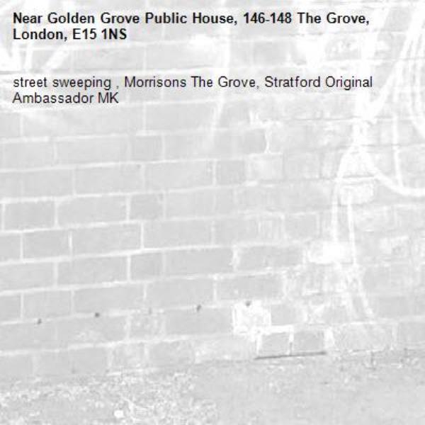 street sweeping , Morrisons The Grove, Stratford Original Ambassador MK-Golden Grove Public House, 146-148 The Grove, London, E15 1NS