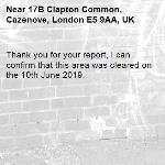 Thank you for your report, I can confirm that this area was cleared on the 10th June 2019.-17B Clapton Common, Cazenove, London E5 9AA, UK