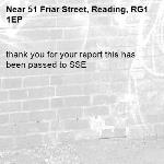 thank you for your report this has been passed to SSE -51 Friar Street, Reading, RG1 1EP