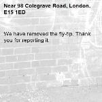 We have removed the fly-tip. Thank you for reporting it.-98 Colegrave Road, London, E15 1ED