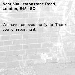 We have removed the fly-tip. Thank you for reporting it.-60a Leytonstone Road, London, E15 1SQ