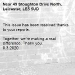 This issue has been resolved thanks to your reports.  Together, we're making a real difference. Thank you. 9.3.2020-49 Stoughton Drive North, Leicester, LE5 5UD