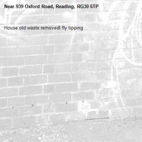 House old waste removedl fly tipping -939 Oxford Road, Reading, RG30 6TP