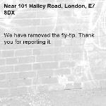 We have removed the fly-tip. Thank you for reporting it.-101 Halley Road, London, E7 8DX