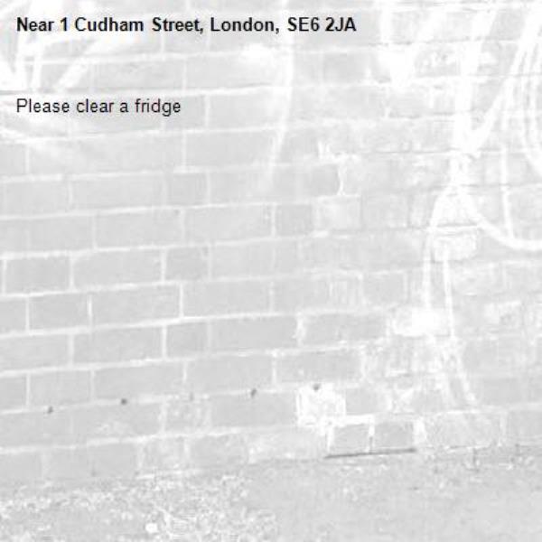 Please clear a fridge-1 Cudham Street, London, SE6 2JA