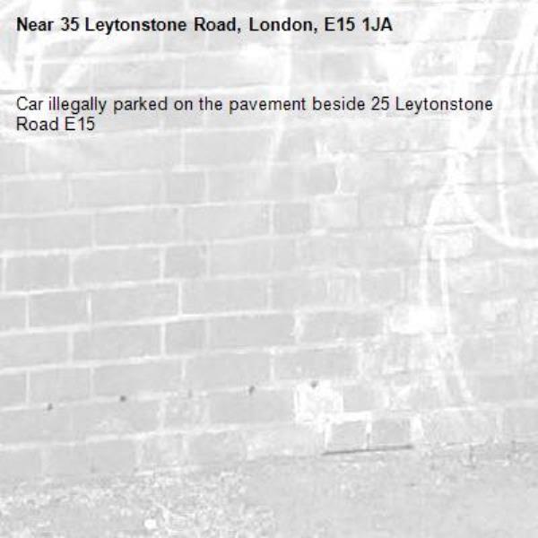 Car illegally parked on the pavement beside 25 Leytonstone Road E15 -35 Leytonstone Road, London, E15 1JA