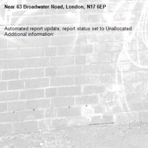 Automated report update, report status set to Unallocated Additional information:  -63 Broadwater Road, London, N17 6EP