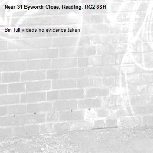 Bin full videos no evidence taken -31 Byworth Close, Reading, RG2 8SH