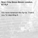 We have removed the fly-tip. Thank you for reporting it.-250a Green Street, London, E7 8LF