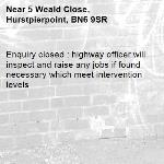 Enquiry closed : highway officer will inspect and raise any jobs if found necessary which meet intervention levels-5 Weald Close, Hurstpierpoint, BN6 9SR