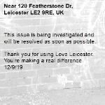 This issue is being investigated and will be resolved as soon as possible.  Thank you for using Love Leicester. You're making a real difference. 12/9/19-120 Featherstone Dr, Leicester LE2 9RE, UK