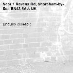 Enquiry closed : -1 Ravens Rd, Shoreham-by-Sea BN43 5AJ, UK