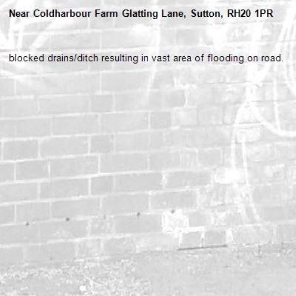 blocked drains/ditch resulting in vast area of flooding on road.-Coldharbour Farm Glatting Lane, Sutton, RH20 1PR
