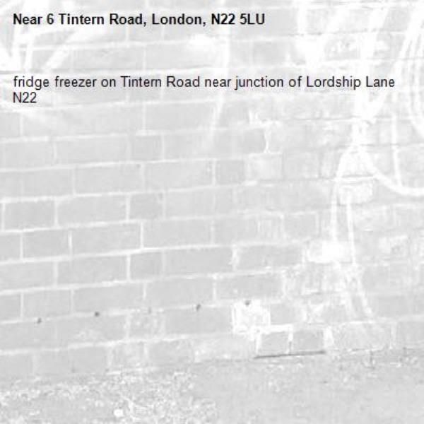 fridge freezer on Tintern Road near junction of Lordship Lane N22-6 Tintern Road, London, N22 5LU