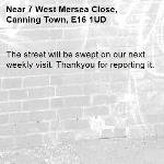 The street will be swept on our next weekly visit. Thankyou for reporting it.-7 West Mersea Close, Canning Town, E16 1UD